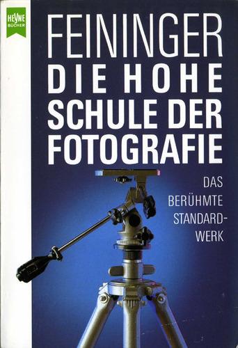 """""""Die Hohe Schule der Fotografie: Das berühmte Standardwerk"""" von Andreas Feininger"""